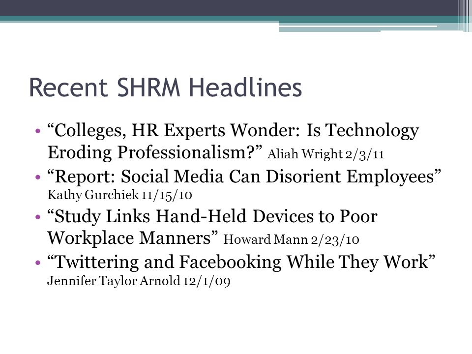 Recent SHRM Headlines Colleges, HR Experts Wonder: Is Technology Eroding Professionalism.
