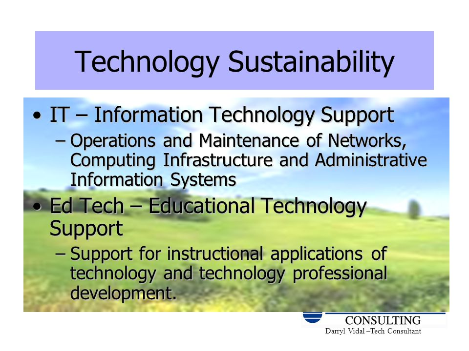Darryl Vidal –Tech Consultant Technology Sustainability IT – Information Technology SupportIT – Information Technology Support –Operations and Mainten