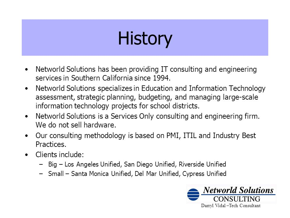 Darryl Vidal –Tech Consultant History Networld Solutions has been providing IT consulting and engineering services in Southern California since 1994.