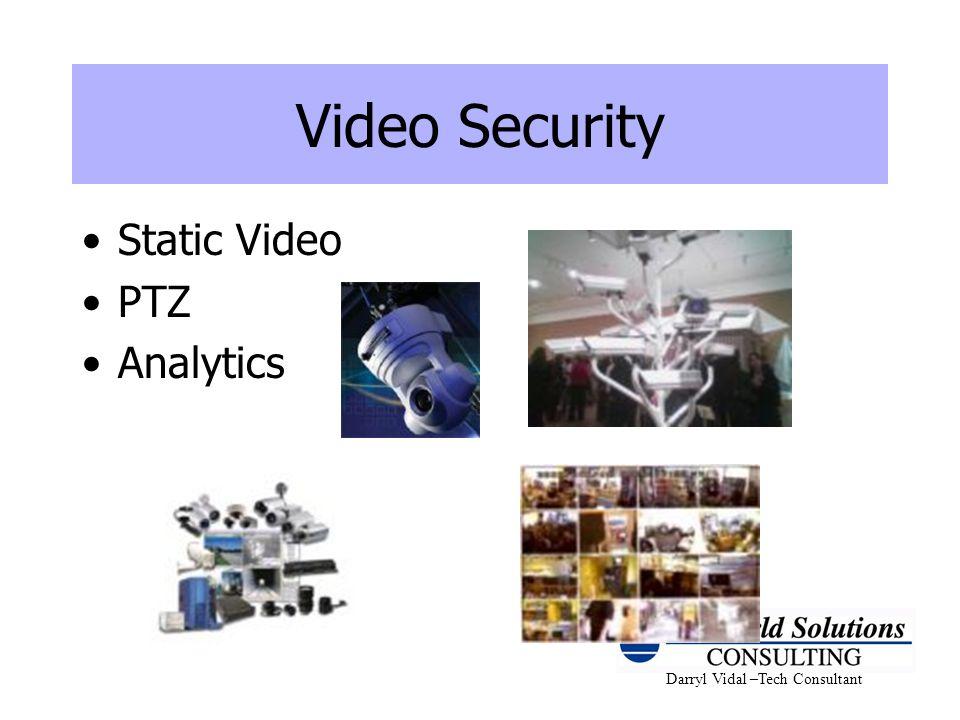 Darryl Vidal –Tech Consultant Video Security Static Video PTZ Analytics