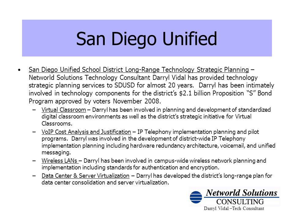 Darryl Vidal –Tech Consultant San Diego Unified San Diego Unified School District Long-Range Technology Strategic Planning – Networld Solutions Techno