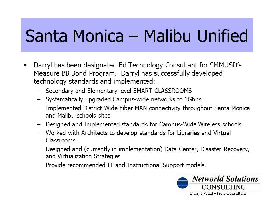 Darryl Vidal –Tech Consultant Santa Monica – Malibu Unified Darryl has been designated Ed Technology Consultant for SMMUSDs Measure BB Bond Program. D