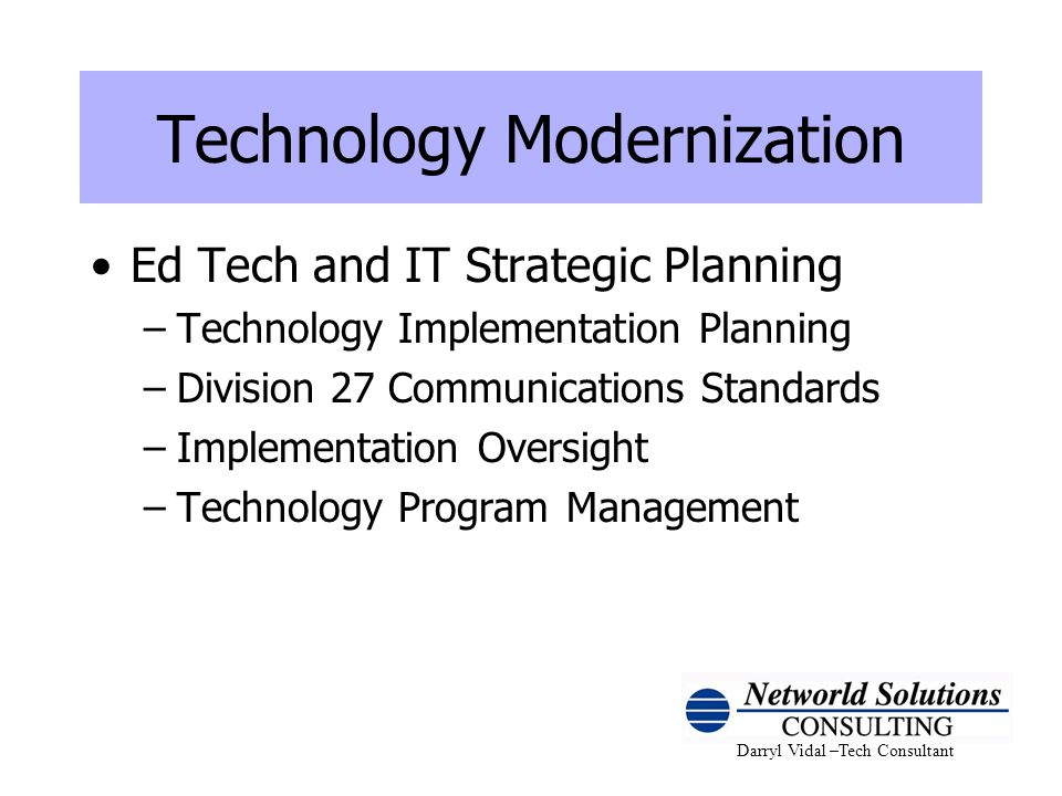Darryl Vidal –Tech Consultant Communications Standards IP Telephony – aka Voice-Over IP (VoIP) Telephone is a network device (just like a computer, printer or server) Plugs into classroom network drops Connects to network switches One logical PBX for the whole district Can be programmed for specialized functions