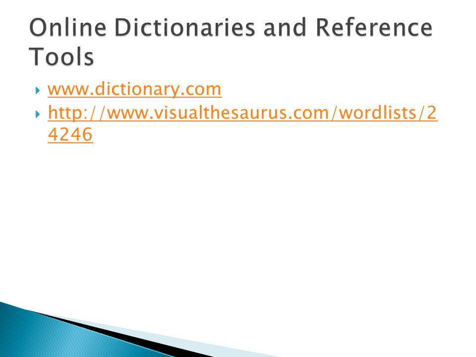 www.dictionary.com http://www.visualthesaurus.com/wordlists/2 4246 http://www.visualthesaurus.com/wordlists/2 4246