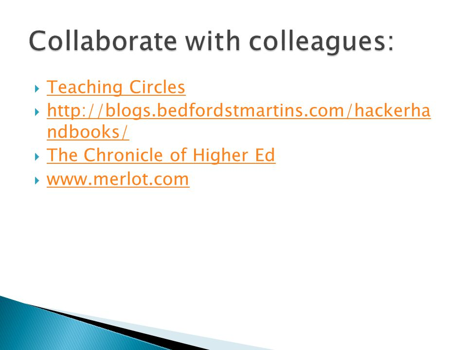 Teaching Circles http://blogs.bedfordstmartins.com/hackerha ndbooks/ http://blogs.bedfordstmartins.com/hackerha ndbooks/ The Chronicle of Higher Ed www.merlot.com