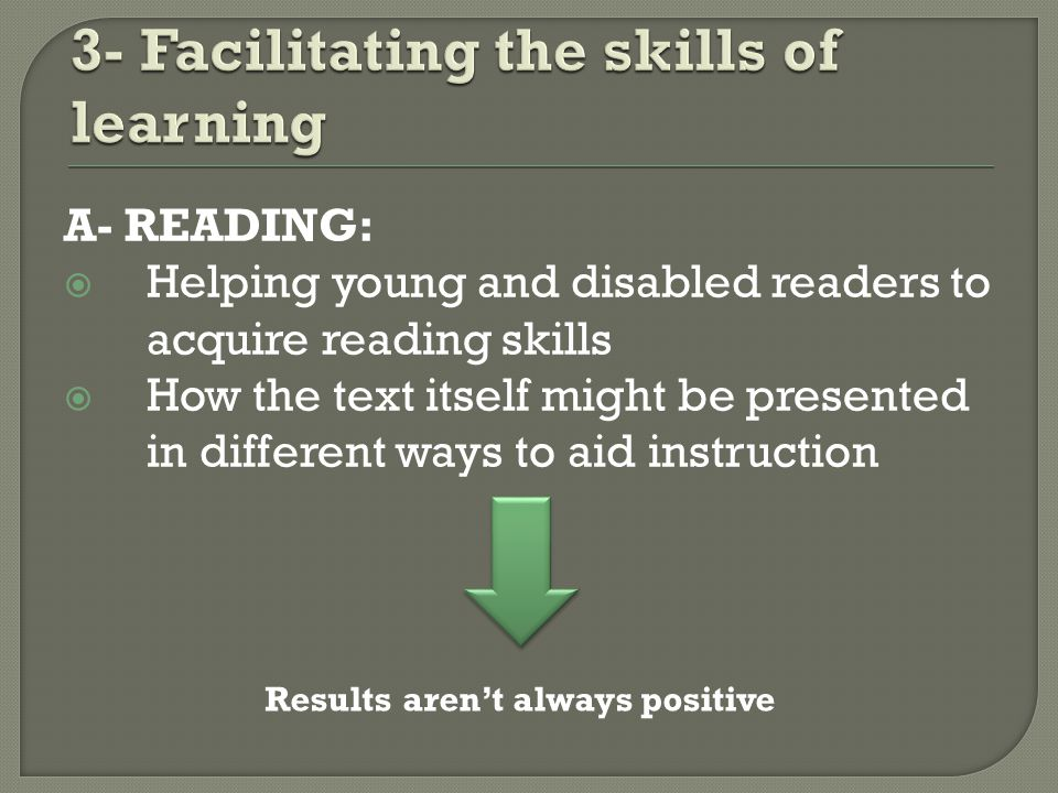 A- READING: Helping young and disabled readers to acquire reading skills How the text itself might be presented in different ways to aid instruction Results arent always positive