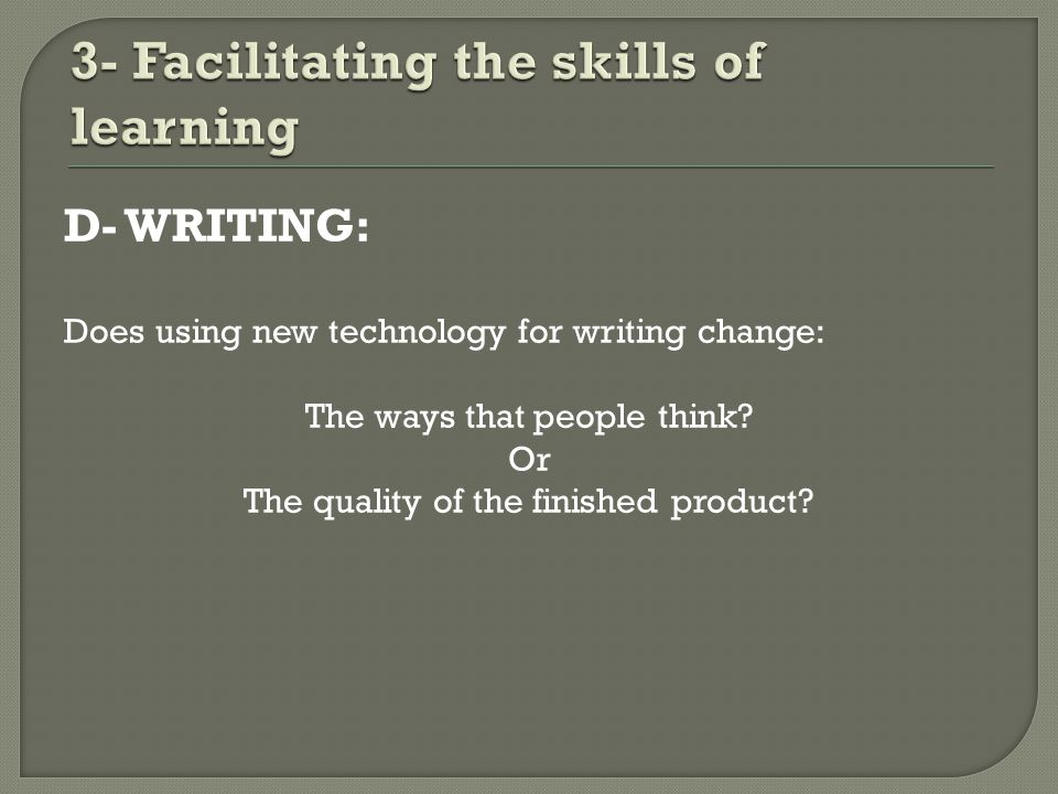 D- WRITING: Does using new technology for writing change: The ways that people think.