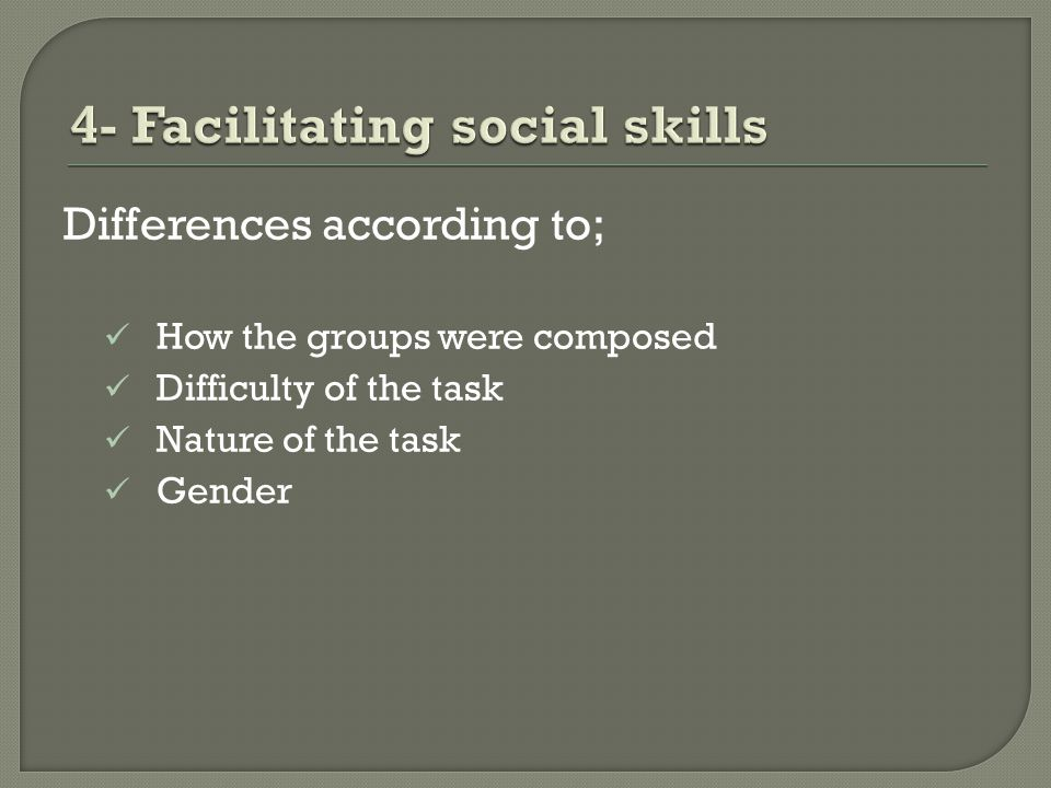 Differences according to; How the groups were composed Difficulty of the task Nature of the task Gender