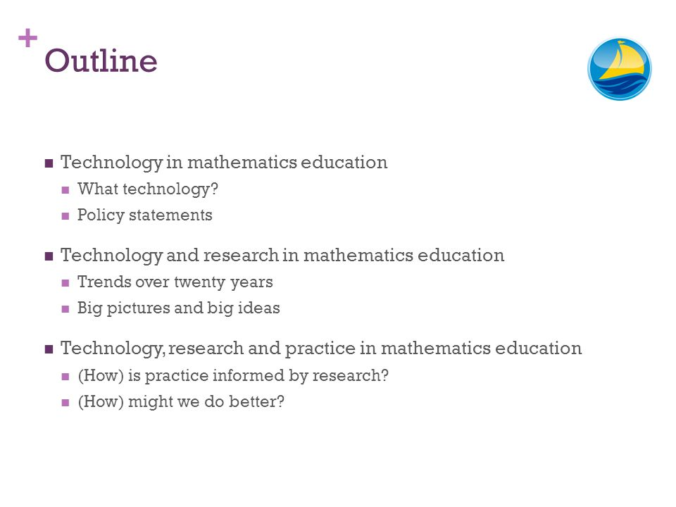+ Outline Technology in mathematics education What technology? Policy statements Technology and research in mathematics education Trends over twenty y