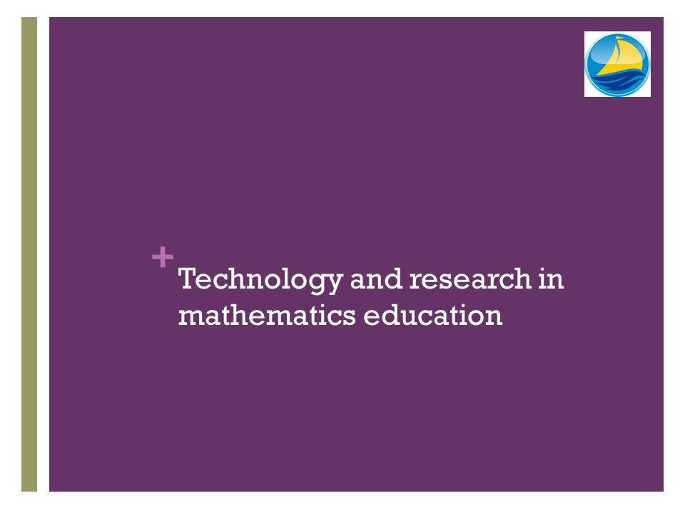 + Technology and research in mathematics education