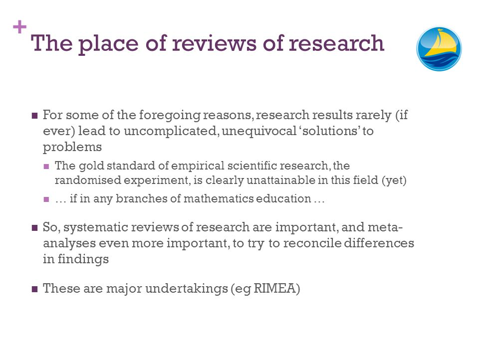 + The place of reviews of research For some of the foregoing reasons, research results rarely (if ever) lead to uncomplicated, unequivocal solutions t