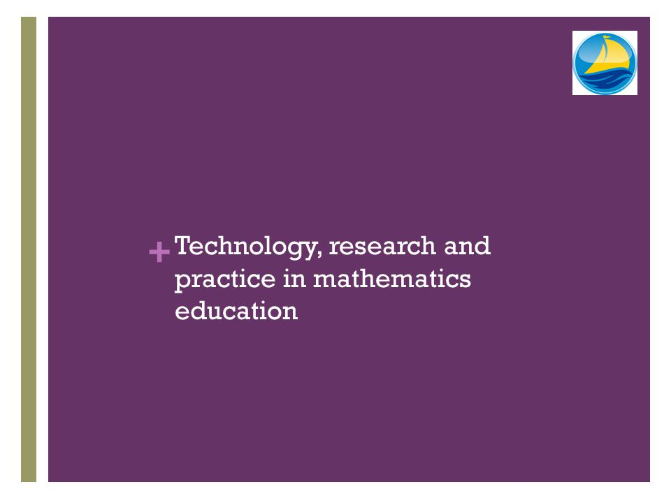 + Technology, research and practice in mathematics education