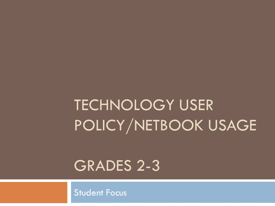 TECHNOLOGY USER POLICY/NETBOOK USAGE GRADES 2-3 Student Focus