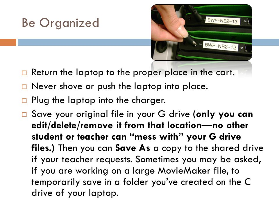 Be Organized Return the laptop to the proper place in the cart.