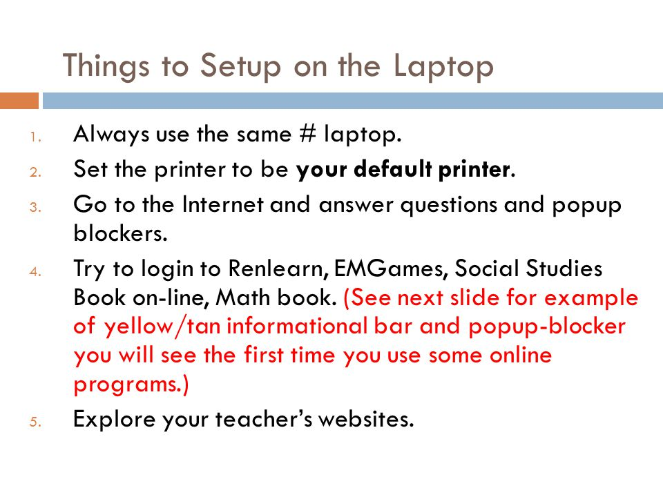 Things to Setup on the Laptop 1. Always use the same # laptop.