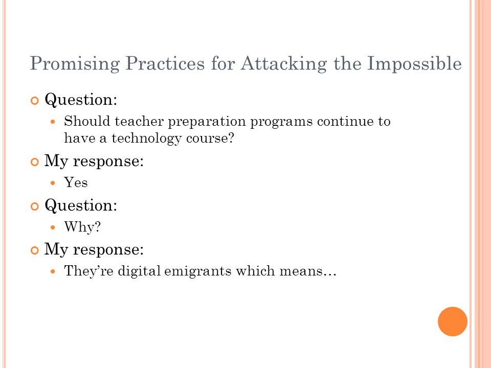 Promising Practices for Attacking the Impossible Question: Should teacher preparation programs continue to have a technology course.