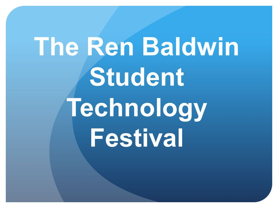 The Ren Baldwin Student Technology Festival