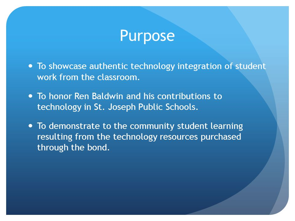 Purpose To showcase authentic technology integration of student work from the classroom.