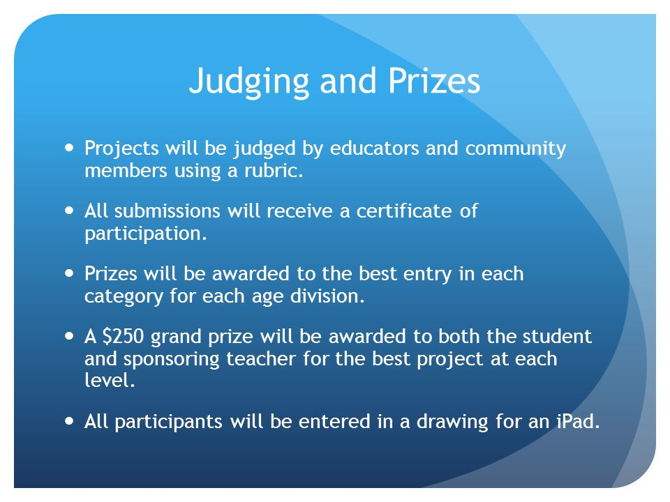 Judging and Prizes Projects will be judged by educators and community members using a rubric.