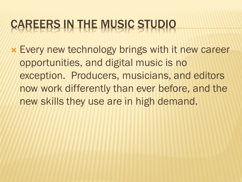 Every new technology brings with it new career opportunities, and digital music is no exception.