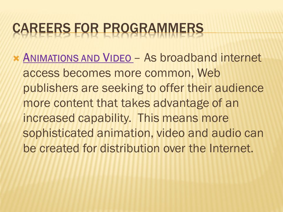 A NIMATIONS AND V IDEO – As broadband internet access becomes more common, Web publishers are seeking to offer their audience more content that takes advantage of an increased capability.