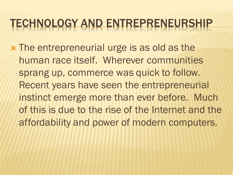 The entrepreneurial urge is as old as the human race itself.