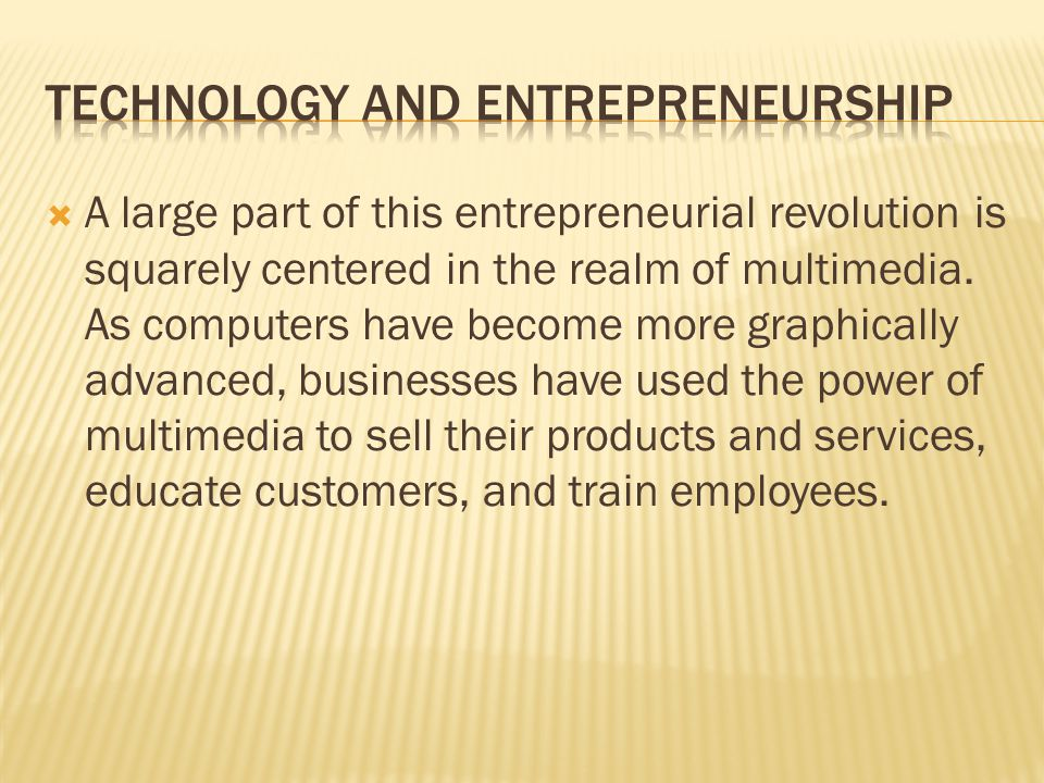 A large part of this entrepreneurial revolution is squarely centered in the realm of multimedia.