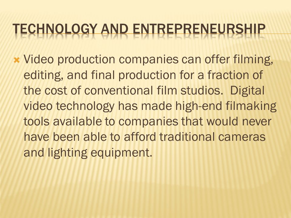 Video production companies can offer filming, editing, and final production for a fraction of the cost of conventional film studios.