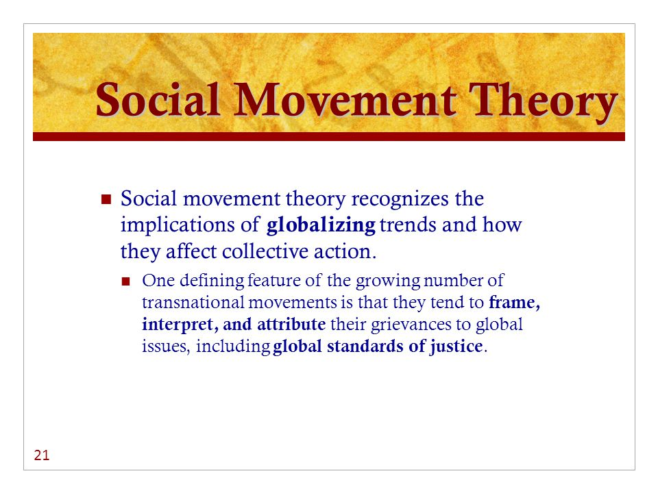 Social Movement Theory Social movement theory recognizes the implications of globalizing trends and how they affect collective action.