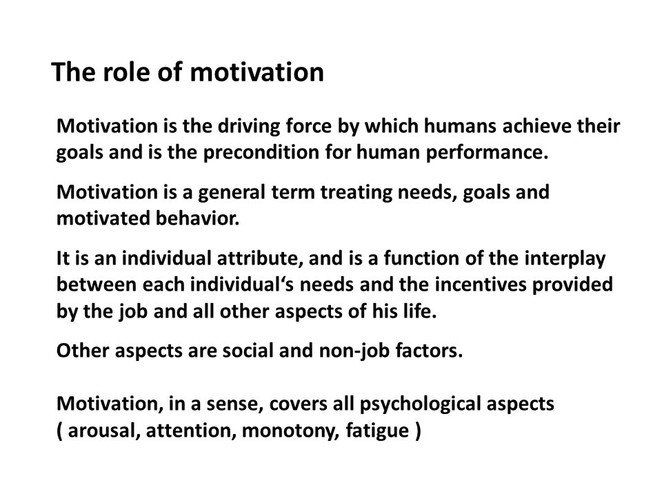 Motivation is the driving force by which humans achieve their goals and is the precondition for human performance. Motivation is a general term treati
