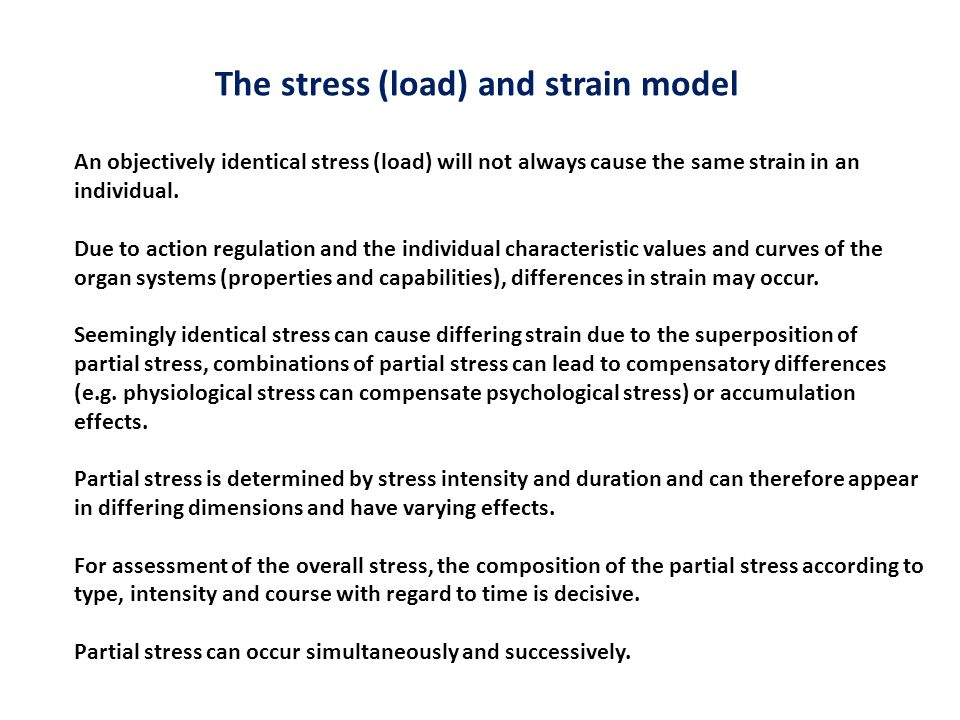 The stress (load) and strain model An objectively identical stress (load) will not always cause the same strain in an individual. Due to action regula