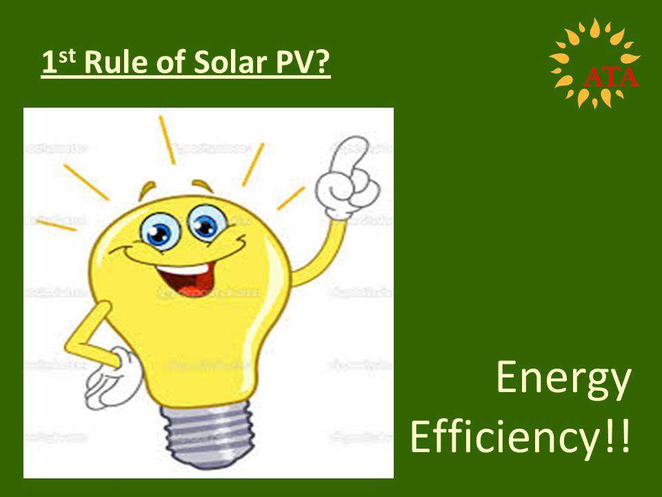 1 st Rule of Solar PV? Energy Efficiency!!