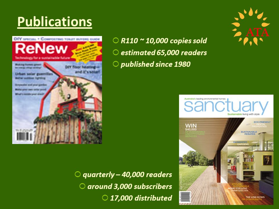 Publications R110 ~ 10,000 copies sold estimated 65,000 readers published since 1980 quarterly – 40,000 readers around 3,000 subscribers 17,000 distributed