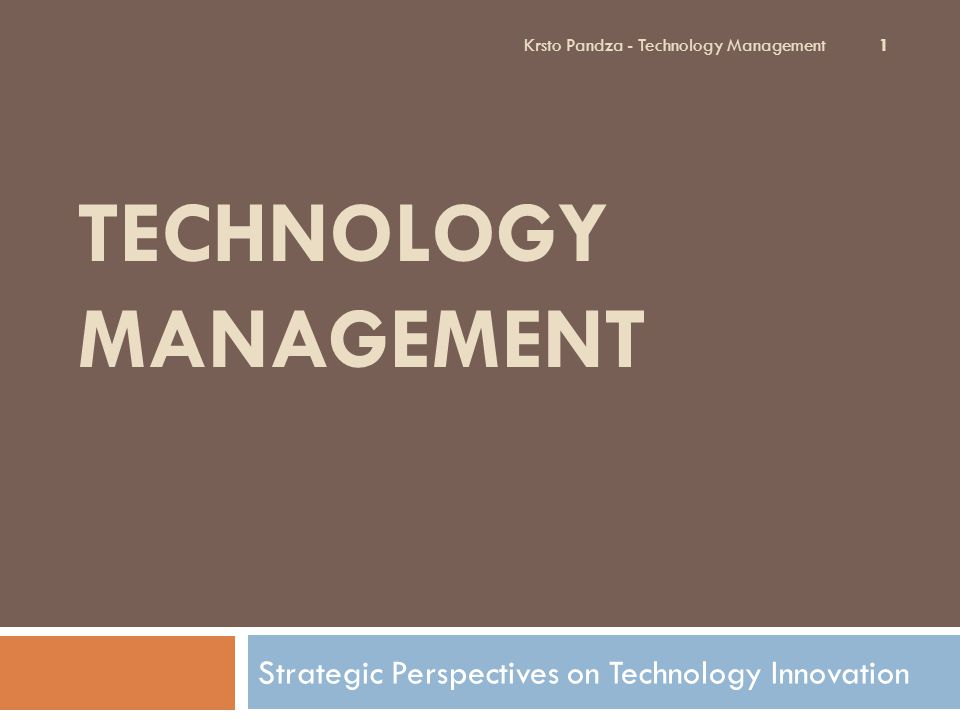 Disruptive Technologies - Christensen Time or engineering efforts Technology 1 Technology 2 Application in market A Application in market B Niche, small market Performance as defined in application A Disruptive technology takes over the larger established market New entrants dominates Old company playing catch-up Performance as defined in application B 32 Krsto Pandza - Technology Management