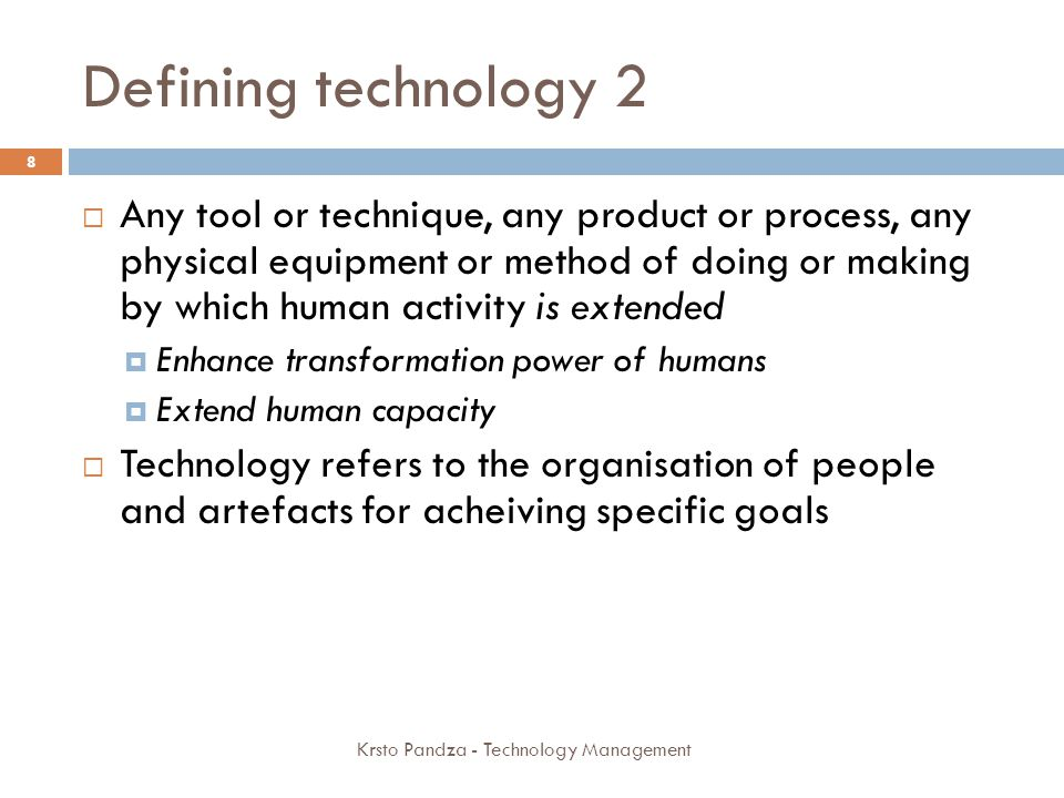 Defining technology management Krsto Pandza - Technology Management 9 Technology management addresses the effective identification, selection, acquisition, development, exploitation and protection of technologies needed to create and sustain competitive advantage of firms and wider social wellbeing.