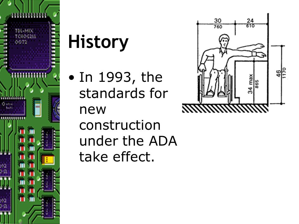 History In 1993, the standards for new construction under the ADA take effect.