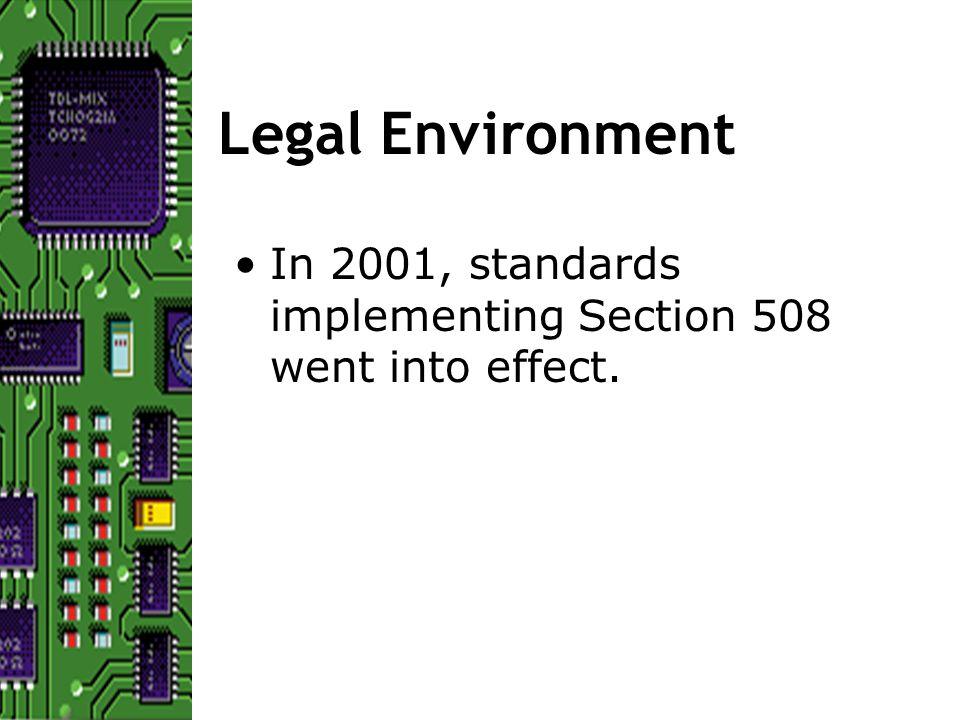 In 2001, standards implementing Section 508 went into effect. Legal Environment