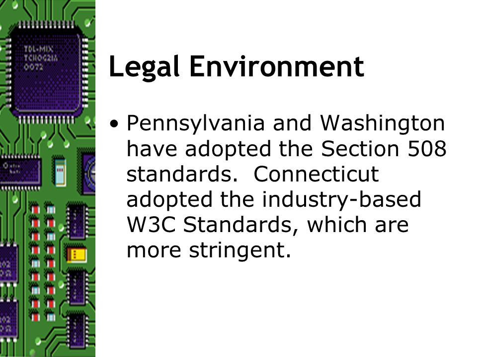 Legal Environment Pennsylvania and Washington have adopted the Section 508 standards.