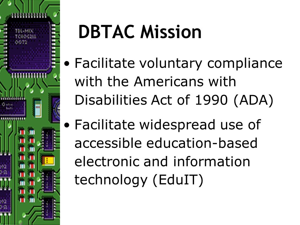 Legal Environment Several other states, such as Texas and Kentucky, have passed laws requiring state agencies to provide access to information technology for people with disabilities.
