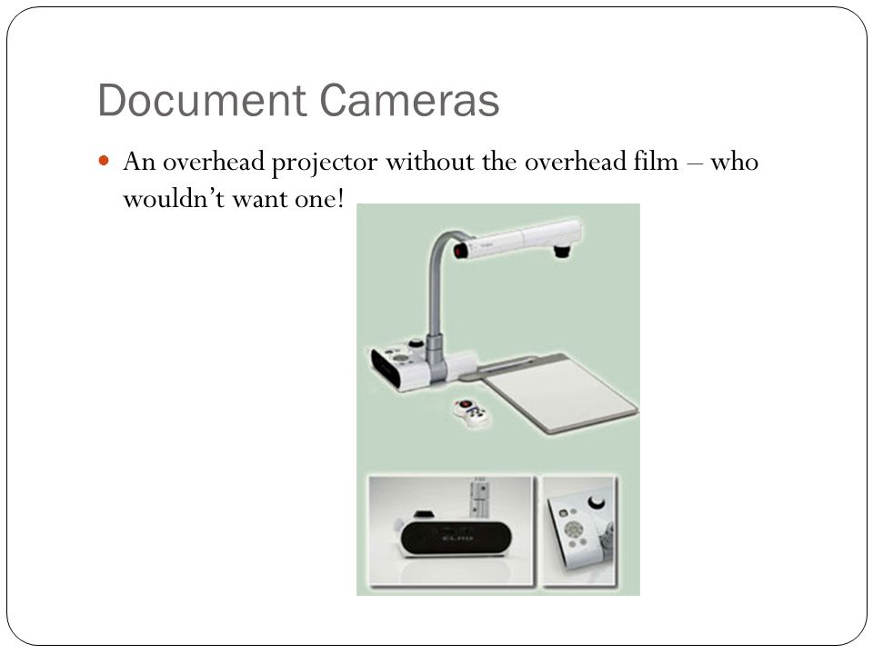 Document Cameras An overhead projector without the overhead film – who wouldnt want one!