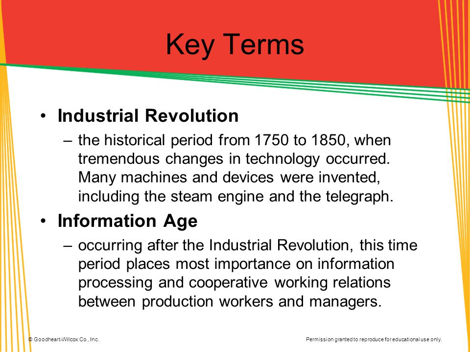 Permission granted to reproduce for educational use only. © Goodheart-Willcox Co., Inc. Key Terms Industrial Revolution –the historical period from 17