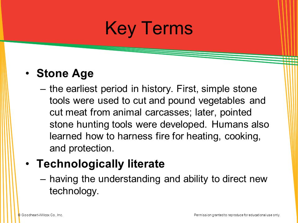 Permission granted to reproduce for educational use only. © Goodheart-Willcox Co., Inc. Key Terms Stone Age –the earliest period in history. First, si