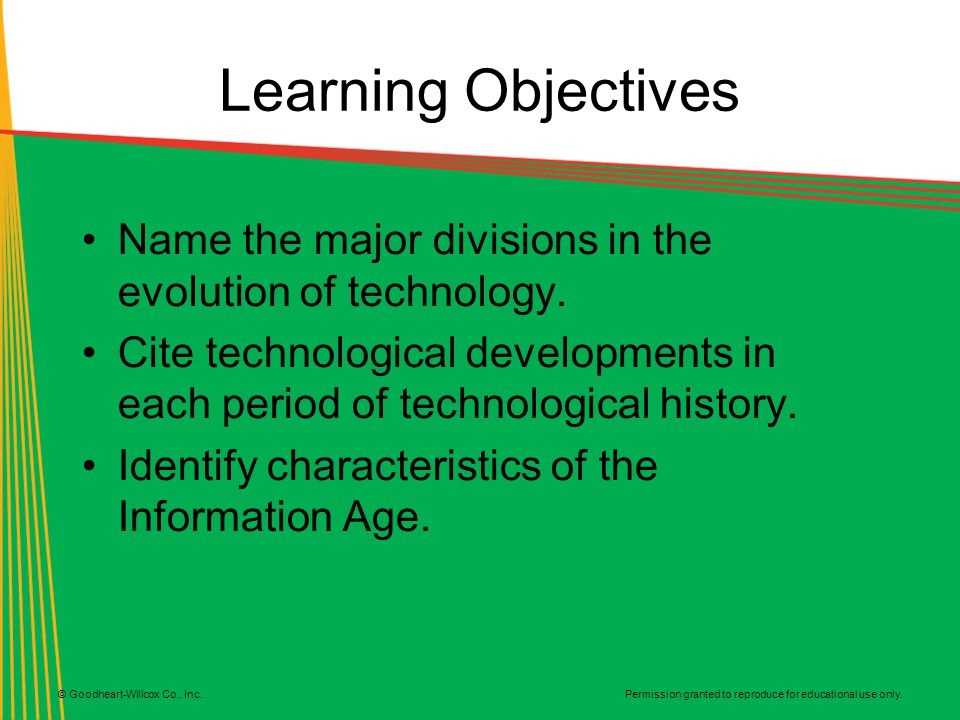 Permission granted to reproduce for educational use only. © Goodheart-Willcox Co., Inc. Learning Objectives Name the major divisions in the evolution