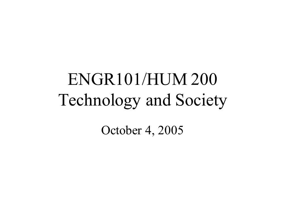 ENGR101/HUM 200 Technology and Society October 4, 2005