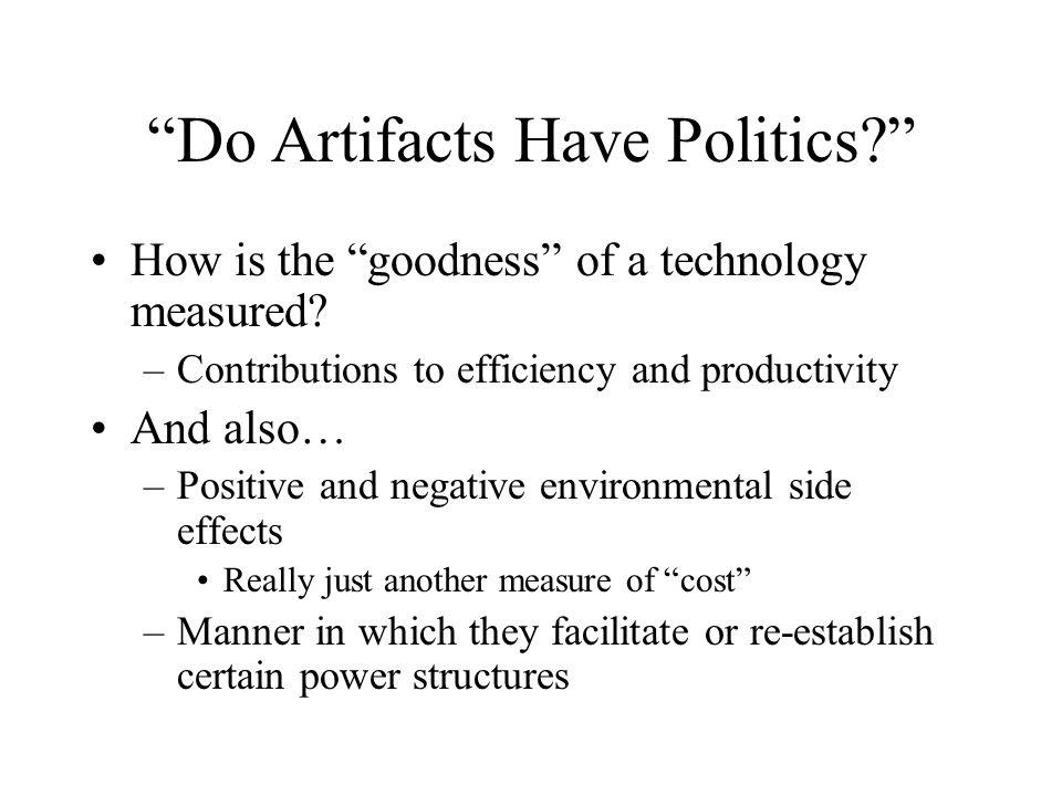 Do Artifacts Have Politics. How is the goodness of a technology measured.