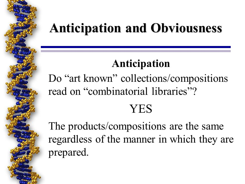 Anticipation and Obviousness Anticipation Do art known collections/compositions read on combinatorial libraries? YES The products/compositions are the