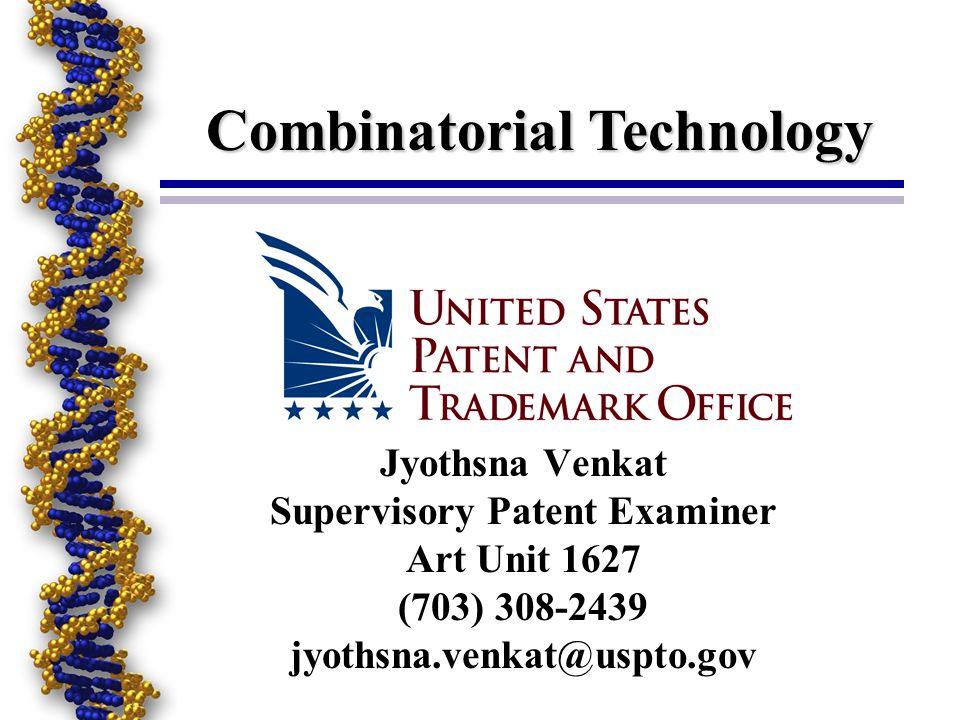 Jyothsna Venkat Supervisory Patent Examiner Art Unit 1627 (703) 308-2439 jyothsna.venkat@uspto.gov Combinatorial Technology