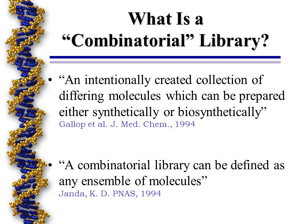 What Is a Combinatorial Library? An intentionally created collection of differing molecules which can be prepared either synthetically or biosynthetic