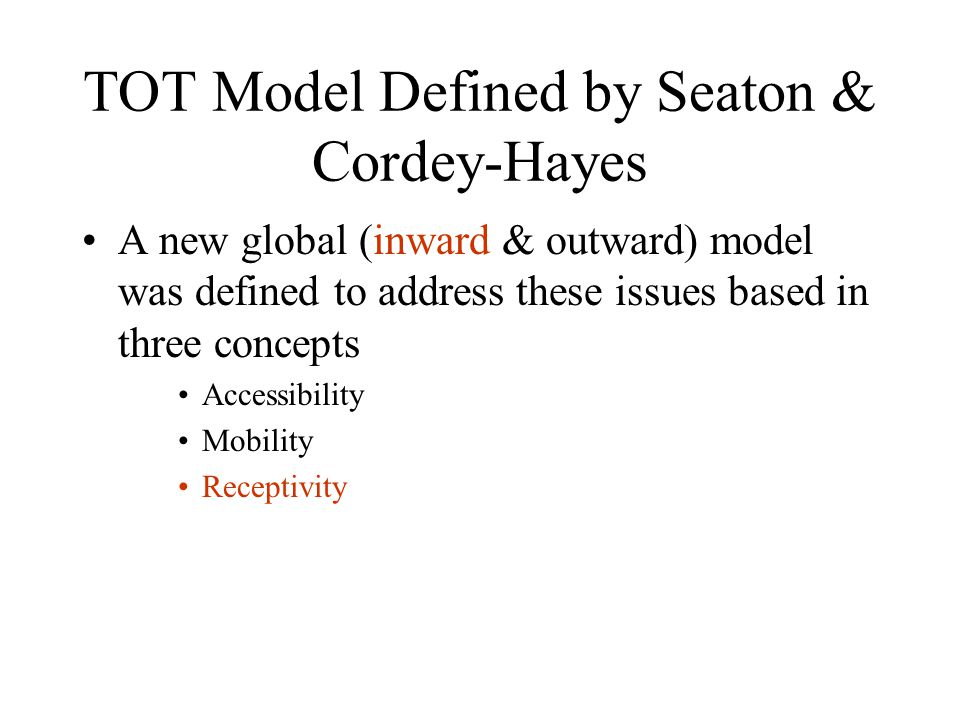 TOT Model Defined by Seaton & Cordey-Hayes A new global (inward & outward) model was defined to address these issues based in three concepts Accessibi