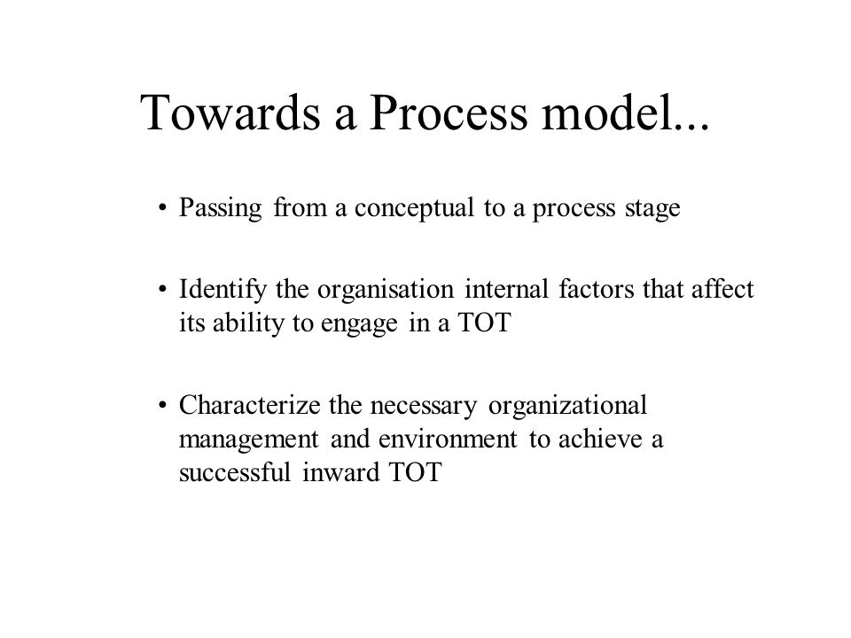 Towards a Process model... Passing from a conceptual to a process stage Identify the organisation internal factors that affect its ability to engage i